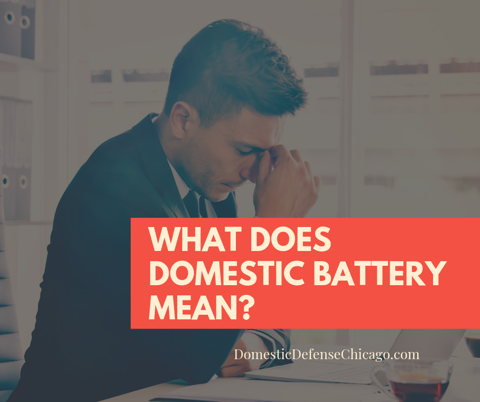 What Does Domestic Battery Mean - Chicago Domestic Battery Defense