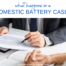 What Happens in a Domestic Battery Case